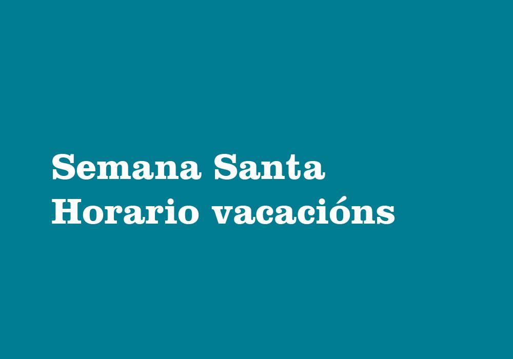 Semana Santa. Horario vacacións