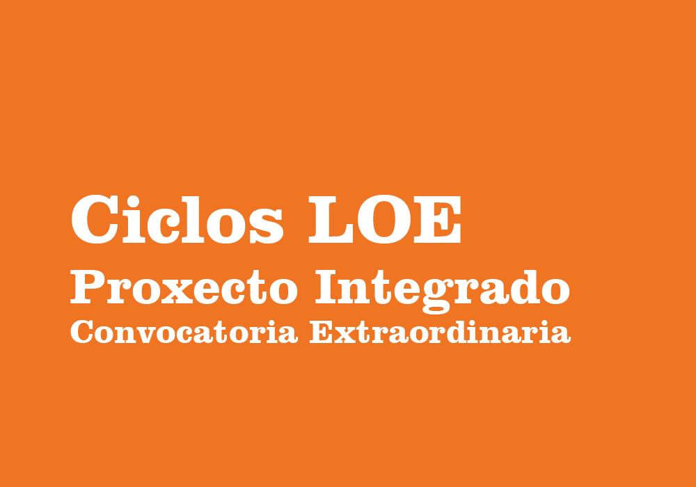 Convocatoria Extraordinaria Proxecto Integrado Ciclos LOE